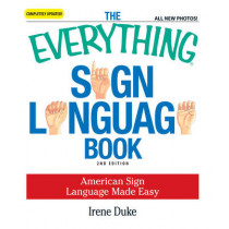 The Everything Sign Language Book: American Sign Language Made Easy... All new photos! by Irene Duke, 9781598698831