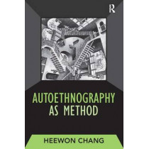 Autoethnography as Method by Heewon Chang, 9781598741230