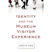 Identity and the Museum Visitor Experience by John H. Falk, 9781598741636