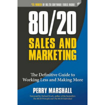 80/20 Sales and Marketing: The Definitive Guide to Working Less and Making More by Perry Marshall, 9781599185057