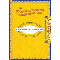 Cigar Lover's Compendium: Everything You Need To Light Up And Leave Me Alone by Lawrence Dorfman, 9781599219370