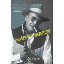 Hunter S. Thompson: An Insider's View of Deranged, Depraved, Drugged Out Brilliance by Jay Cowan, 9781599219691