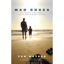 Man Shoes: The Journey to Becoming a Better Man, Husband & Father by Tom Watson, 9781599321745