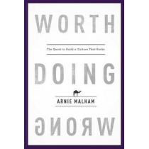 Worth Doing Wrong: The Quest to Build a Culture That Rocks by Arnie Malham, 9781599325873