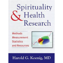 Spirituality & Health Research: Methods, Measurements, Statistics, and Resources by Harold G Koenig, 9781599473499