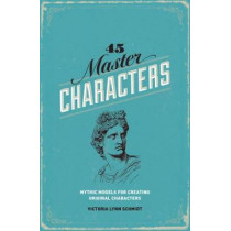 45 Master Characters: Mythic Models for Creating Original Characters by Victoria Lynn Schmidt, 9781599635347