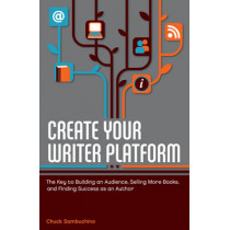 Create Your Writer Platform: The Key to Building An Audience, Selling More Books, and Finding Success as an Author by Chuck Sambuchino, 9781599635750