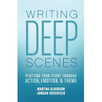 Deep Scenes: Plotting Your Story Scene by Scene through Action, Emotion, and Theme by Martha Alderson, 9781599638836