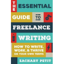 The Essential Guide to Freelance Writing: The Inside Scoop from Writer's Digest by Zachary Petit, 9781599639055