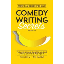 Comedy Writing Secrets: The Best-Selling Guide to Writing Funny and Getting Paid for It by Mark Shatz, 9781599639611