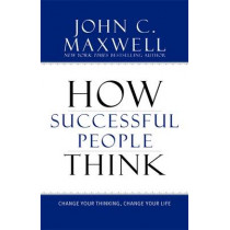 How Successful People Think: Change Your Thinking, Change Your Life by John C. Maxwell, 9781599951683