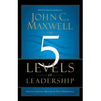 The 5 Levels of Leadership: Proven Steps to Maximize Your Potential by John C. Maxwell, 9781599953632