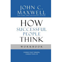 How Successful People Think Workbook: Change Your Thinking, Change Your Life by John C. Maxwell, 9781599953915
