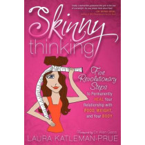 Skinny Thinking: Five Revolutionary Steps to Permanently Heal Your Relationship with Food, Weight, and Your Body by Laura Katleman-Prue, 9781600377495