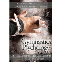 Gymnastics Psychology: The Ultimate Guide for Coaches, Gymnasts and Parents by Joe Massimo, 9781600379482