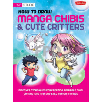 How to Draw Manga Chibis & Cute Critters: Discover techniques for creating adorable chibi characters and doe-eyed manga animals by Samantha Whitten, 9781600582905