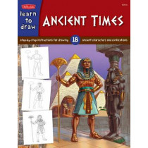 Ancient Times: Step-by- step instructions for 18 ancient characters and civilizations by Bob Berry, 9781600583100