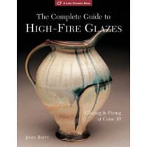 The Complete Guide to High-Fire Glazes: Glazing & Firing at Cone 10 by John Britt, 9781600592164