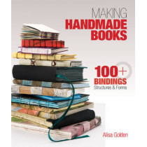 Making Handmade Books: 100+ Bindings, Structures & Forms by Alisa Golden, 9781600595875