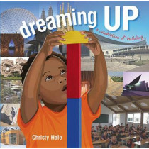 Dreaming Up: A Celebration of Building by Christy Hale, 9781600606519