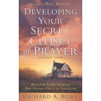 Developing Your Secret Closet Of Prayer With Study Guide by Richard A. Burr, 9781600661808