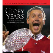 Glory Years: A Photo History of the New Era in Ohio State Football by Jim Davidson, 9781600781605