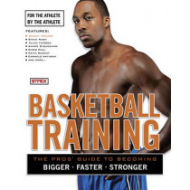 Basketball Training: The Pro's Guide to Becoming Bigger, Faster, Stronger by Stack Media, 9781600782817