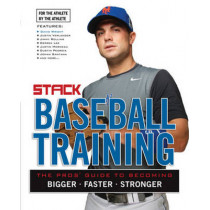 Baseball Training: The Pros' Guide to Becoming Bigger, Faster, Stronger by Stack Media, 9781600783661