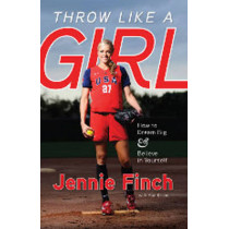 Throw Like a Girl by Jennie Finch, 9781600785603