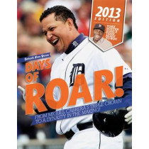 Days of Roar!: From Miguel Cabrera's Triple Crown to a Dynasty in the Making! by Detroit Free Press, 9781600788994