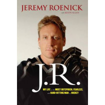 J.R.: My Life as the Most Outspoken, Fearless, and Hard-Hitting Man in Hockey by Jeremy Roenick, 9781600789236