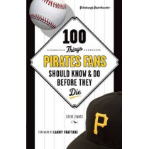 100 Things Pirates Fans Should Know & Do Before They Die by Pittsburgh Post-Gazette, 9781600789250
