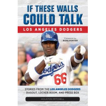 If These Walls Could Talk: Los Angeles Dodgers: Stories from the Los Angeles Dodgers Dugout, Locker Room, and Press Box by Houston Mitchell, 9781600789281