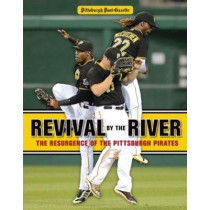 Revival by the River: The Resurgence of the Pittsburgh Pirates by Pittsburgh Post-Gazette, 9781600789687
