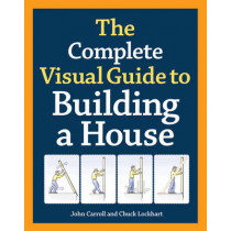 Complete Visual Guide to Building a House by John Carroll, 9781600850226