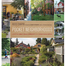 Pocket Neighborhoods: Creating Small-scale Community in a Large-scale World by Ross Chapin, 9781600851070