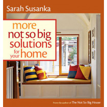 More Not So Big Solutions for Your Home by Sarah Susanka, 9781600851483