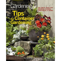 Tips for Container Gardening: 300 Great Ideas for Growing Flowers, Vegetables, and Herbs by Fine Gardening, 9781600853401