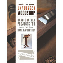 Unplugged Woodshop: Hand-Crafted Projects for the Home & Workshop by Tom Fidgen, 9781600857638
