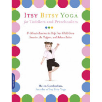 Itsy Bitsy Yoga for Toddlers and Preschoolers: 8-Minute Routines to Help Your Child Grow Smarter, Be Happier, and Behave Better by Helen Garabedian, 9781600940088