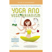Yoga and Vegetarianism: The Diet of Enlightenment by Sharon Gannon, 9781601090218