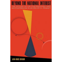 Beyond the National Interest: The Future of UN Peacekeeping and Multilateralism in an Era of U.S. Primacy by Jean-Marc Coicaud, 9781601270078