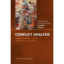 Conflict Analysis: Understanding Causes, Unlocking Solutions by Matthew Levinger, 9781601271433
