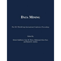 Data Mining: The 2013 Worldcomp International Conference Proceedings by Robert Stahlbock, 9781601322395