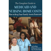 Complete Guide to Medicaid & Nursing Home Costs: How to Keep Your Family Assets Protected by Atlantic Publishing Company, 9781601381538