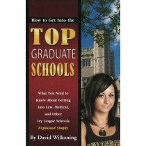 How to Get into the Top Graduate Schools: What You Need to Know About Getting into Law, Medical & Other Ivy League Schools Explained Simply by David Wiilkening, 9781601382153