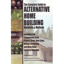 Complete Guide to Alternative Home Building Materials & Methods: Including Sod, Compressed Earth, Plaster Straw, Beer Cans Cordwood & Many Other Low Cost Materials by Kathryn Vercillo, 9781601382450