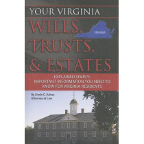 Your Virginia Wills, Trusts, & Estates Explained Simply: Important Information You Need to Know for Virginia Residents by Linda C Ashar, 9781601384218