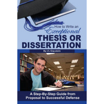 How to Write an Exceptional Thesis or Dissertation: A Step-by-Step Guide from Proposal to Successful Defense by Jessica Graustein, 9781601386038