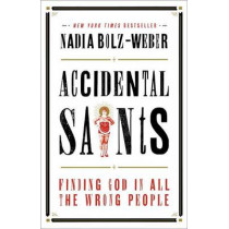 Accidental Saints: Finding God in All the Wrong People by Nadia Bolz-Weber, 9781601427564